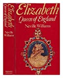 img - for Elizabeth, Queen of England / John Neville Williams book / textbook / text book