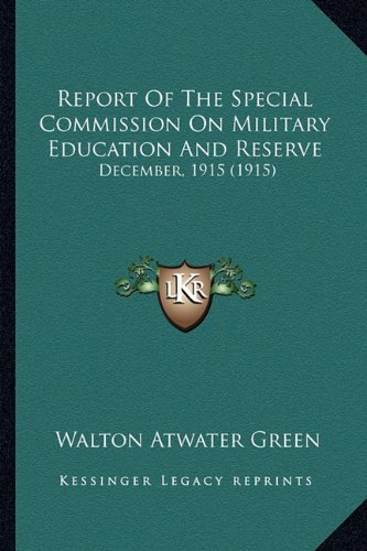 Download Report Of The Special Commission On Military Education And Reserve: December, 1915 (1915) ebook