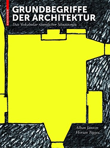 Grundbegriffe der Architektur: Das Vokabular räumlicher Situationen