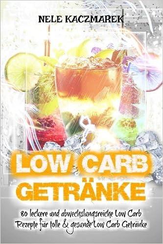 Low Carb: 80 leckere und abwechslungsreiche Low Carb Rezepte für Low ...