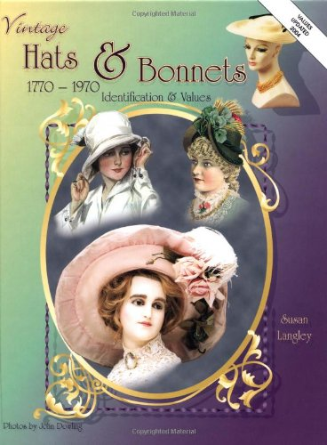 Vintage Hats & Bonnets: Collectors ID & Value Guide 1770-1970 (Costume History 1970)