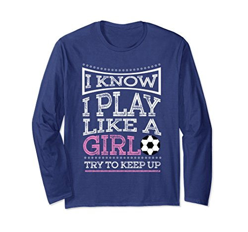 I Play Softball T-shirt (Unisex I Know I Play Like A Girl - Soccer T-Shirt Gift Medium Navy)