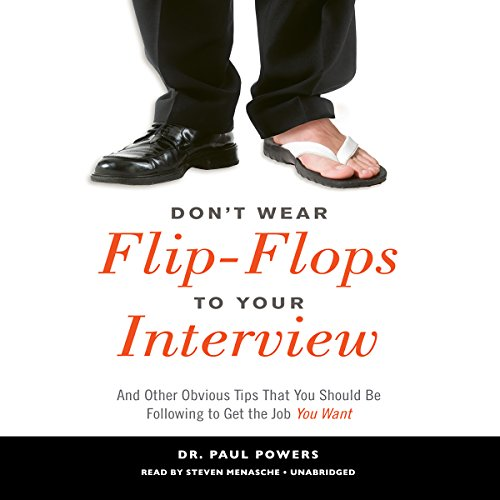 Don't Wear Flip-Flops to Your Interview: And Other Obvious Tips That You Should Be Following to Get the Job You Want by Gildan Media and Blackstone Audio
