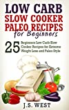 Paleo: Paleo - Low Carb Slow Cooker Paleo Recipes for Beginners - Weight Loss and Paleo Style (Slow Cooker, Slow Cooker Recipes, Paleo, Paleo Diet, Low Carb, Crockpot)