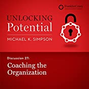 Discussion 27: Coaching the Organization | Michael K. Simpson,  FranklinCovey