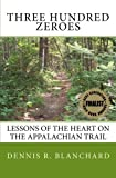 Three Hundred Zeroes: Lessons of the heart on the Appalachian Trail.