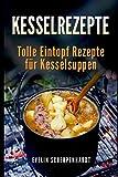 Kesselrezepte - tolle Eintopf Rezepte für Kesselsuppen