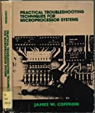 Practical Troubleshooting for Microprocessors, James W. Coffron, 0136942733