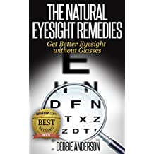 The Natural Eyesight Remedies: Get Better Eyesight without Glasses