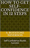 HOW to GET SELF-CONFIDENCE in 12 STEPS: Self-Confidence Builds Success (SELF-ESTEEM)