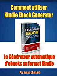 Comment utiliser Kindle Ebook Generator Le Générateur automatique d'ebooks au format Kindle