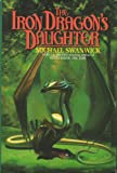 The Iron Dragon's Daughter, Michael Swanwick, 0688131743