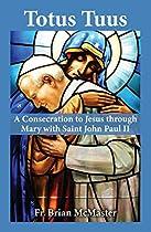 Totus Tuus: A Consecration To Jesus Through Mary With Saint John Paul Ii
