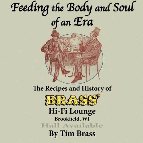 Download Feeding the Body and Soul of an Era: The Recipes and History of Brass' PDF