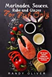 grilling marinades - Marinades, Sauces, Rubs and Glazes for FISH only. TOP 50 good recipes Grilling and Smoking for your Cookbook