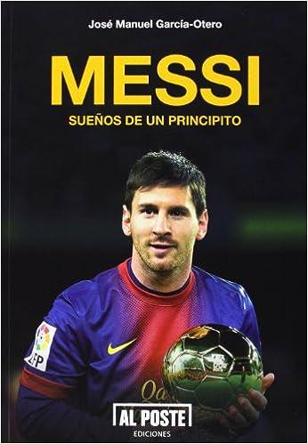 Messi: Sueños de un principito (Al Poste): Amazon.es: García Otero ...