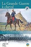 La grande guerre à cheval: Le rêve brisé de la cavalerie française.