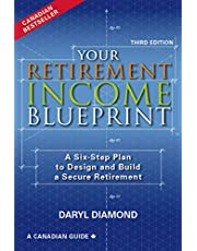 Your Retirement Income Blueprint -: A Six-Step Plan to Design and Build a Secure Retirement