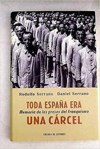 Toda España era una cárcel : memoria de los presos del franquismo: Amazon.es: Serrano, Rodolfo; Serrano Morón, Daniel: Libros