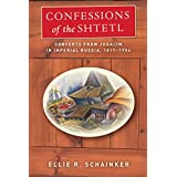 Confessions of the Shtetl: Converts from Judaism in Imperial Russia, 1817-1906 (Stanford Studies in Jewish History and C)