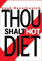 Thou Shalt Not Diet: Important Behavioral Changes that Will Significantly Improve Your Health and Well Being (Healthy Living series Book 1) (English Edition)