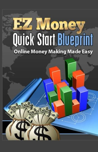 EZ Money Quick Start Blueprint: Online Money Making Made Easy ebook