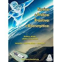 Técnicas e Práticas Projetivas e Bioenergéticas: Simples, direto, objetivo e ilustrado - Iniciante - intermediário - avançado (Portuguese Edition)