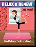 img - for Relax & Renew: Mindfulness For Every Day! Yoga Journal: Write Down Your Favorite Yoga Affirmations, Track Your Daily Yoga Progress, Note Down Your ... Yoga Activity Book For Maximum Yoga Results book / textbook / text book