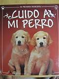 Cuido a Mi Perro (Mi Primera Mascota) (Spanish Edition)