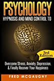 Psychology: Hypnosis and Mind Control to Overcome Stress, Anxiety, Depression, & (Positive Thinking, Body Language, NLP, Mind Reading, CBT, Hypnosis Sex, Brainwashing)