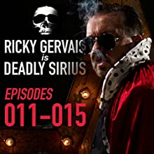Ricky Gervais Is Deadly Sirius: Episodes 11-15 Radio/TV Program by Ricky Gervais Narrated by Ricky Gervais