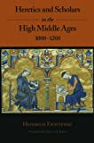 Heretics and Scholars in the High Middle Ages, 1000-1200