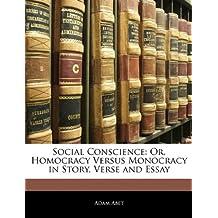 Social Conscience: Or, Homocracy Versus Monocracy in Story, Verse and Essay
