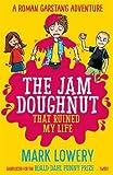 The Jam Doughnut That Ruined My Life (Roman Garstang Disasters)
