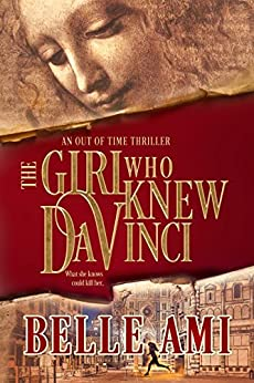 The Girl Who Knew Da Vinci - A Romantic Suspense Time Travel Thriller (Out of Time Thriller Series Book 1) by [Ami, Belle]