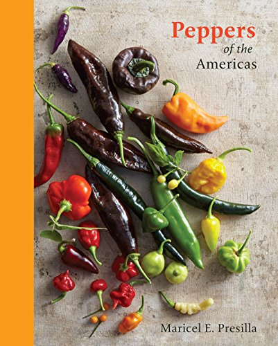 Peppers of the Americas: The Remarkable Capsicums That Forever Changed Flavor -