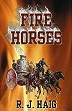 Fire Horses, R. J. Haig, 0741442671