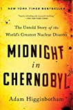 Books : Midnight in Chernobyl: The Untold Story of the World's Greatest Nuclear Disaster