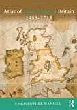 Atlas of Early Modern Britain, 1485-1715, Christopher Daniell, 0415521777