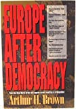 Europe after Democracy, Arthur H. Brown, 0882707094