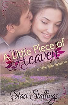 A Little Piece of Heaven: A New Adult Contemporary Christian Romance Novel (The Faith Series, Book 2) by [Stallings, Staci]