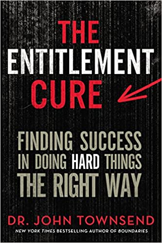 The Entitlement Cure: Finding Success in Doing Hard Things