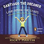Santiago the Dreamer in Land Among the Stars (Santiago el Sonadorentre las Estrellas) | Ricky Martin,Patricia Castelao (illustrator)