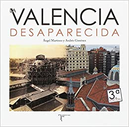 Valencia desaparecida: Amazon.es: Ángel Martínez, Andrés ...