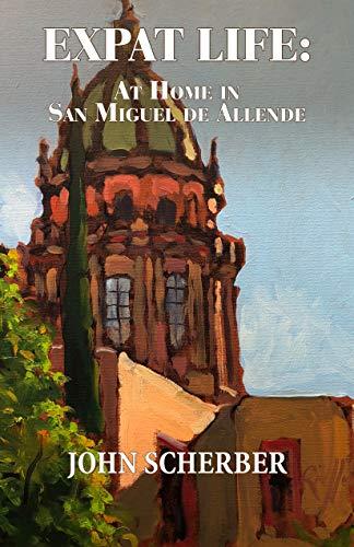 (Expat Life: At Home in San Miguel de Allende)