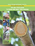The ABCs Field Guide to Young and Small Tree PRuning, Andrew Pleninger and Christopher Luley, 097671292X