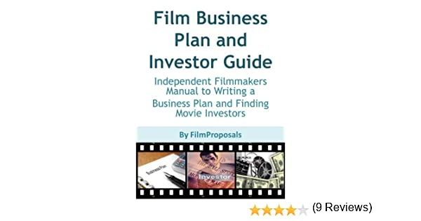 Film Business Plan And Investor Guide: Independent Filmmakers