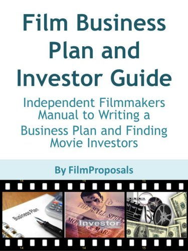 Film Business Plan And Investor Guide Independent Filmmakers Manual