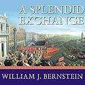 A Splendid Exchange: How Trade Shaped the World Hörbuch von William J. Bernstein Gesprochen von: Mel Foster