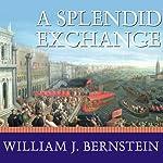 A Splendid Exchange: How Trade Shaped the World | William J. Bernstein